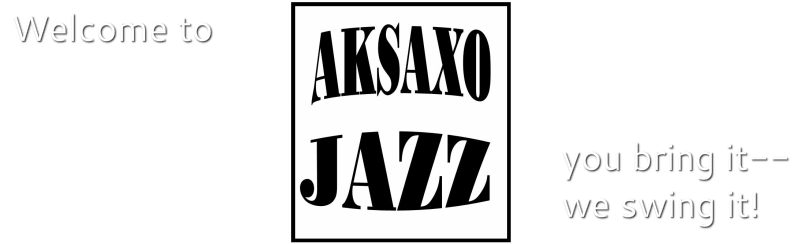 ::: welcome to AKSAXO JAZZ ::: you bring it, we swing it!